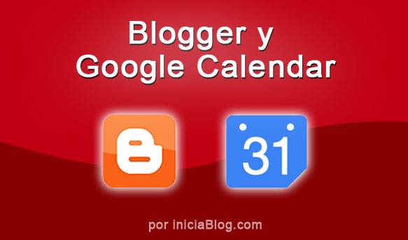 Integrando Blogger y Google Calendar