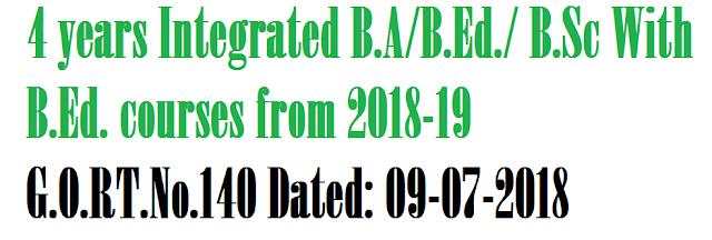 4 years Integrated B.A. B.Ed./ B.Sc with B.Ed. courses from 2018-19 G.O.RT.No.140 Dated: 09-07-2018