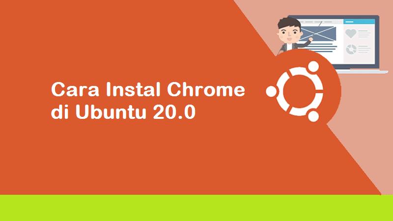 Cara Install Google Chrome di Ubuntu 20.04