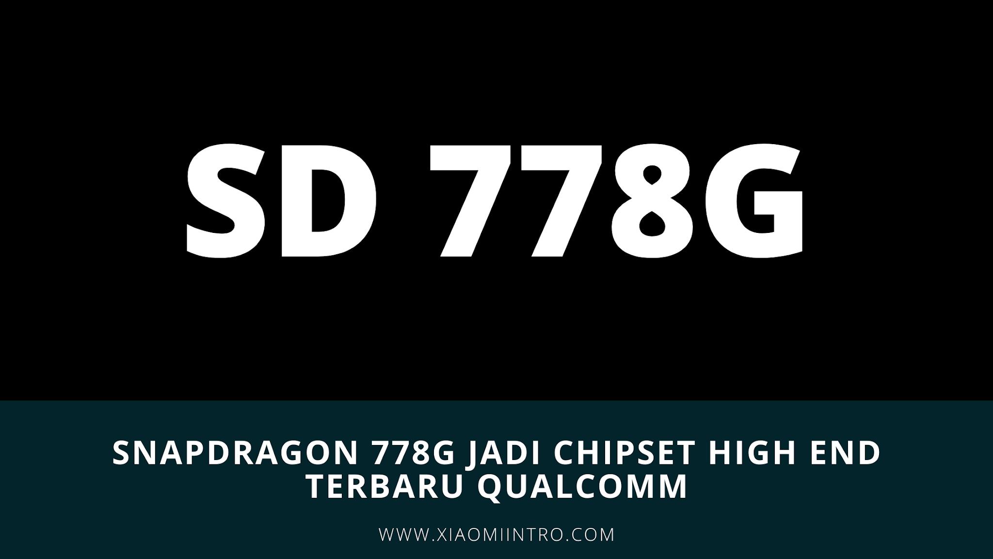 Snapdragon 778G Jadi Chipset High End Terbaru Qualcomm