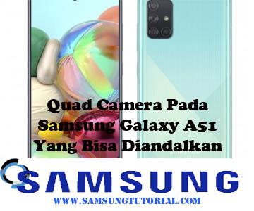 Quad Camera Pada Samsung Galaxy A51 Yang Bisa Diandalkan