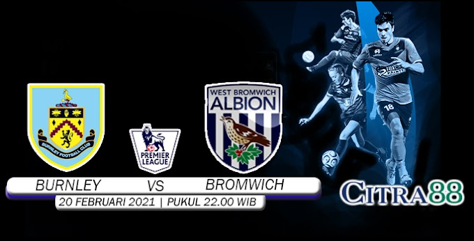 PREDIKSI BURNLEY VS WEST BROMWICH 20 FEBRUARI 2021