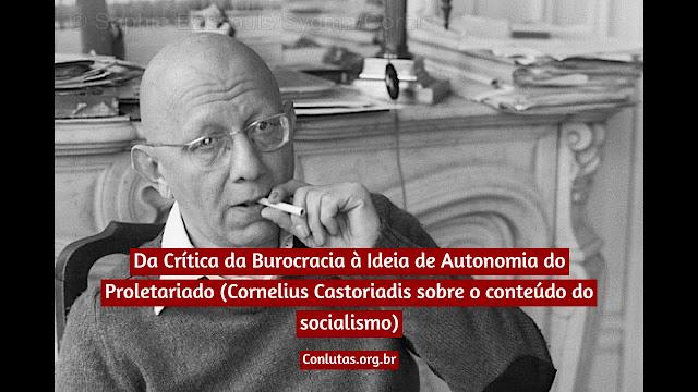 Da Crítica da Burocracia à Ideia de Autonomia do Proletariado (Cornelius Castoriadis sobre o conteúdo do socialismo)