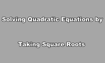 Solving Quadratic Equations by Taking Square Roots.