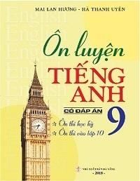 Ôn Luyện Tiếng Anh 9 (Có Đáp Án) - Mai Lan Hương