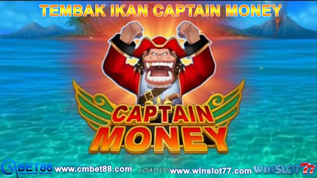 Tembak Ikan Captain Money Dan Slot Games SBOBET