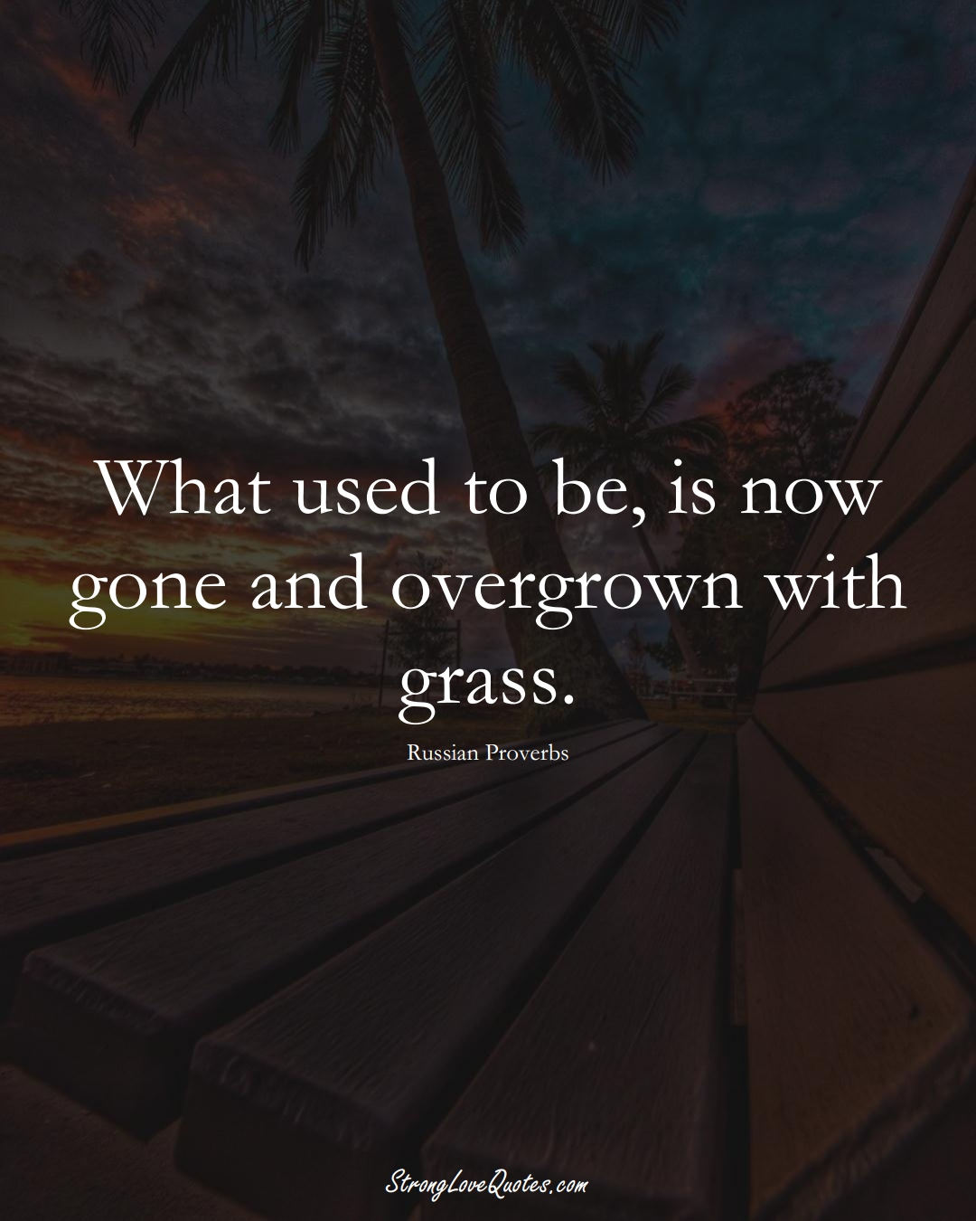 What used to be, is now gone and overgrown with grass. (Russian Sayings);  #AsianSayings