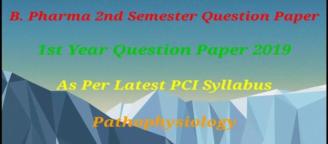 PATHOPHYSIOLOGY QUESTION PAPER 2019 B.PHARMACY  - DIPSAR   MUST VISIT   2ND SEMESTER