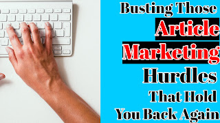 Busting Those Article Marketing Hurdles That Hold You Back Again