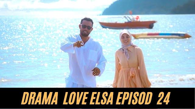 Drama Love Elsa Episod 24