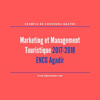 Exemple de Concours Master Marketing et Management Touristique 2017-2018 - ENCG Agadir