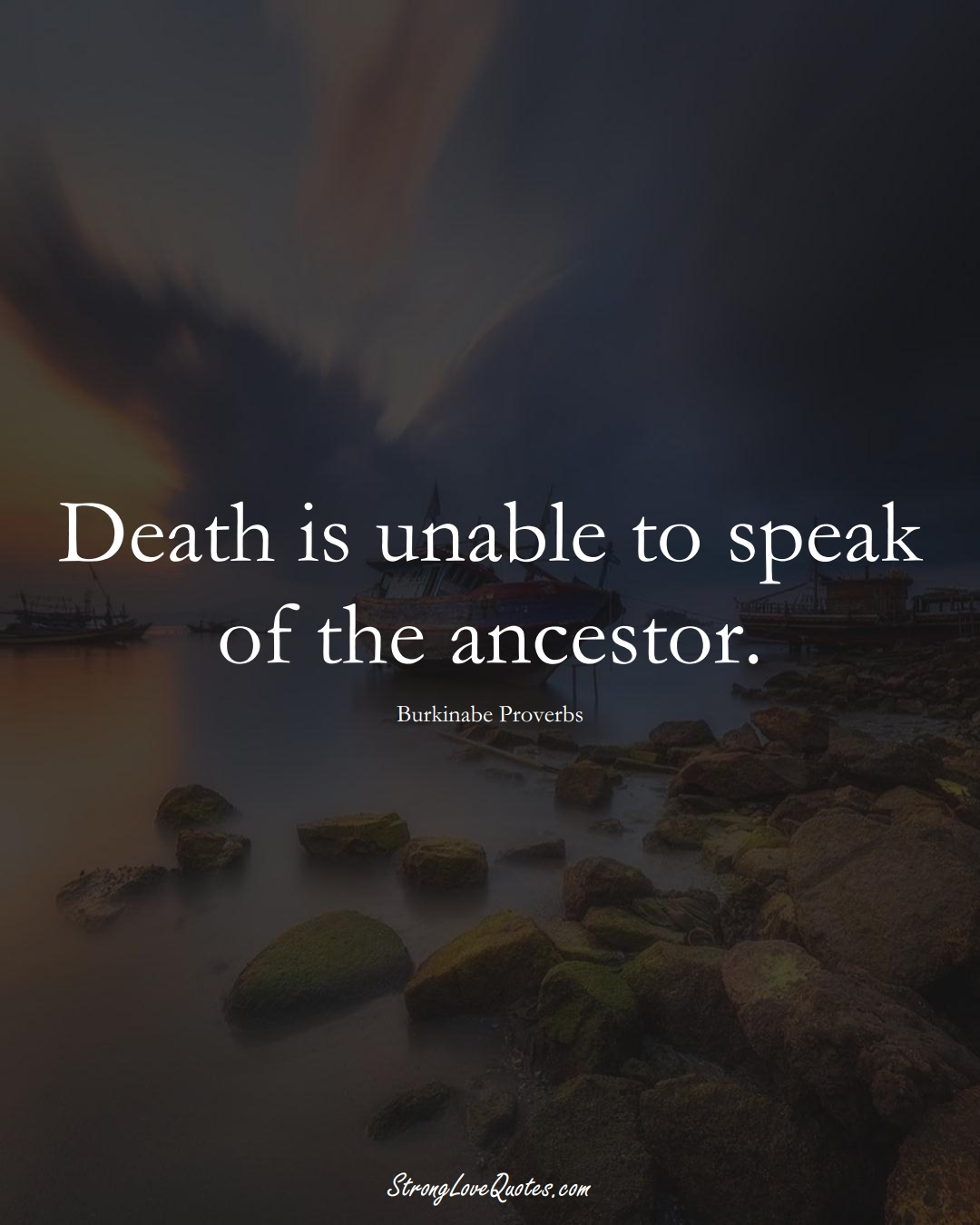 Death is unable to speak of the ancestor. (Burkinabe Sayings);  #AfricanSayings