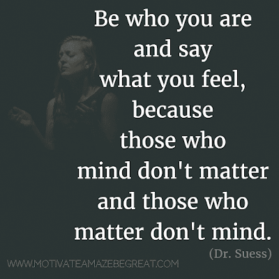 """Rare Success Quotes In Images To Inspire You: """"Be who you are and say what you feel, because those who mind don't matter and those who matter don't mind."""" - Dr. Suess"""