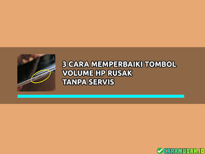 Cara Mudah memperbaiki tombol volume HP Rusak Tanpa Servis