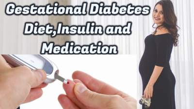 Gestational diabetes diet,Insulin and Medication