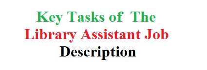 Key Tasks of  The Library Assistant Job Description