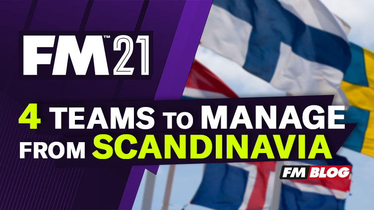 4 Scandinavian Teams to Manage in Football Manager 2021