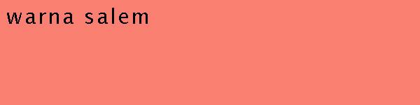 pertemuan kali ini kita akan melanjutkan membahas warna Pengertian Warna Salem Dan Contohnya