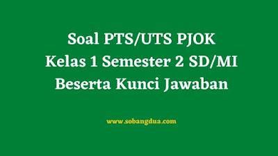 Soal dan Kunci Jawaban PTS/UTS PJOK Kelas 1 Semester 2 SD/MI Kurikulum 2013