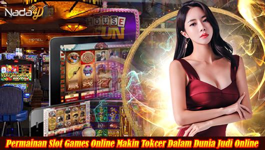 Permainan Slot Games Online Makin Tokcer Dalam Dunia Judi Online