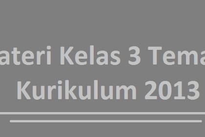 Materi Kelas 3 Tema 6 Kurikulum 2013