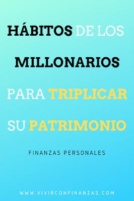 Hábitos de los MILLONARIOS para TRIPLICAR su PATRIMONIO