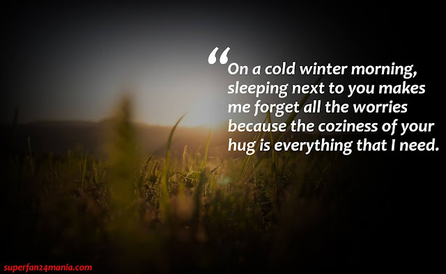 """""""On a cold winter morning, sleeping next to you makes me forget all the worries because the coziness of your hug is everything that i need."""""""