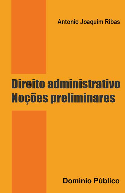 Direito administrativo. Noções preliminares - Antonio Joaquim Ribas