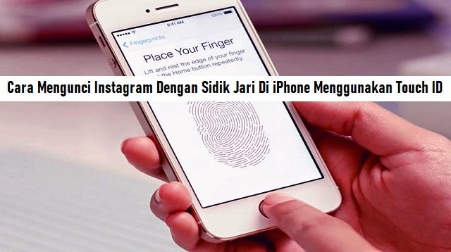 Cara Mengunci Instagram Dengan Sidik Jari Di iPhone
