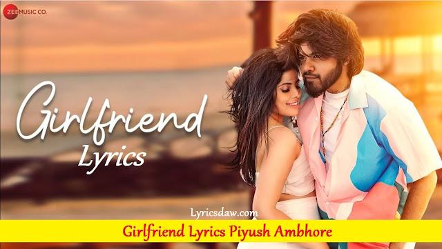Girlfriend Lyrics Piyush Ambhore