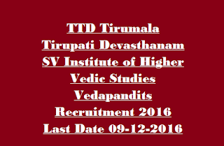 TTD Tirumala Tirupati Devasthanam SV Institute of Higher Vedic Studies Vedapandits Recruitment 2016 Govt Jobs Last Date 09-12-2016