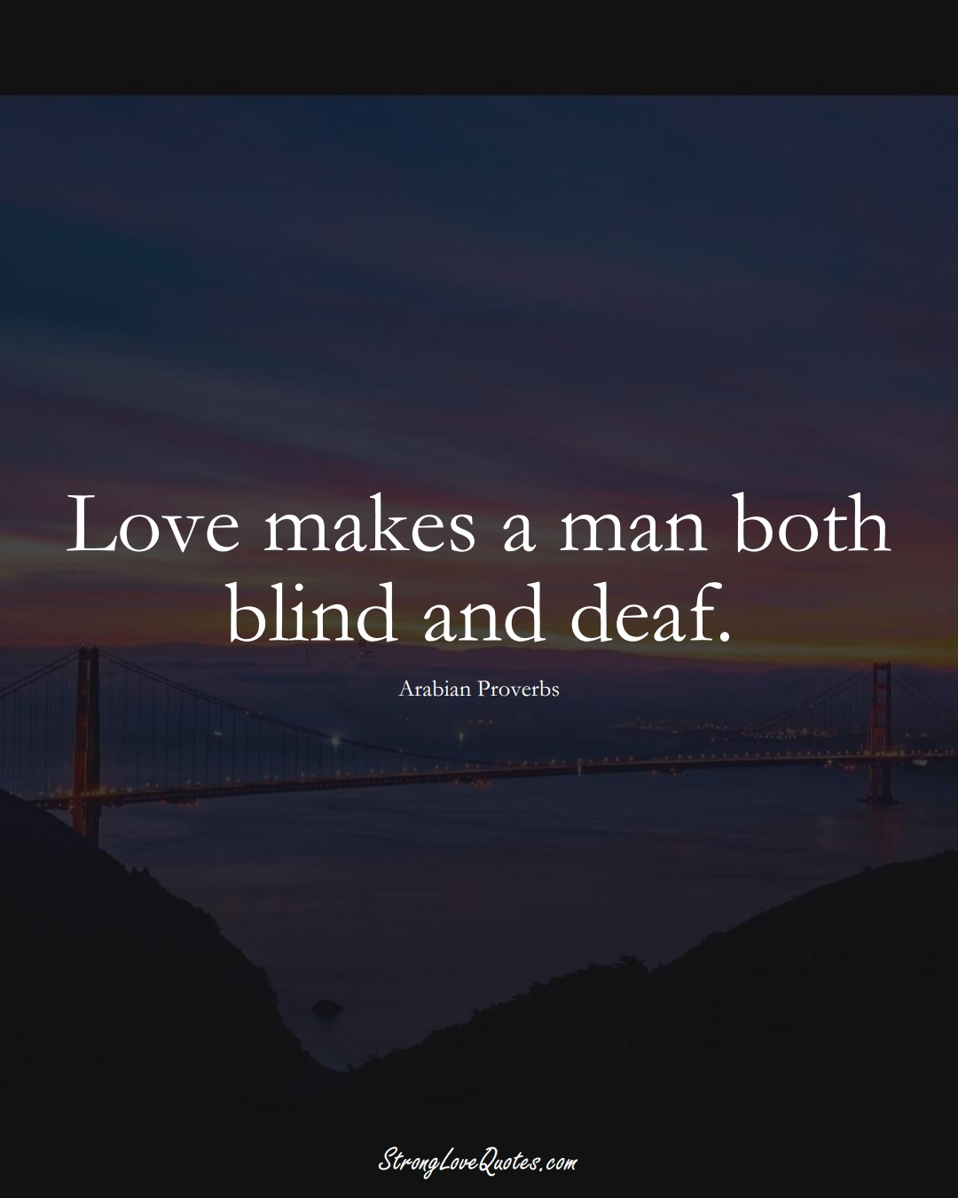 Love makes a man both blind and deaf. (Arabian Sayings);  #aVarietyofCulturesSayings