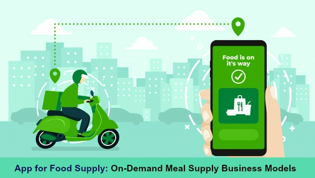 App for Food Supply: On-Demand Meal Supply Business Models