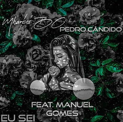 Mharcos BC & Pedro Cândido - Eu Sei (feat. Manuel Gomes) [Download]