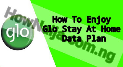 How To Enjoy Glo Stay At Home Data Plan