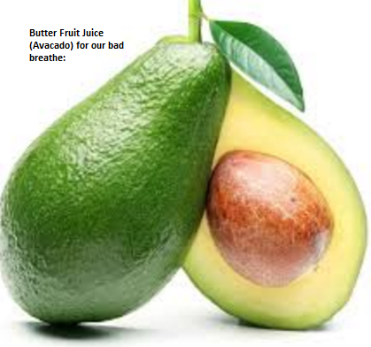 Butter Fruit Juice (Avocado) for our bad breathe: