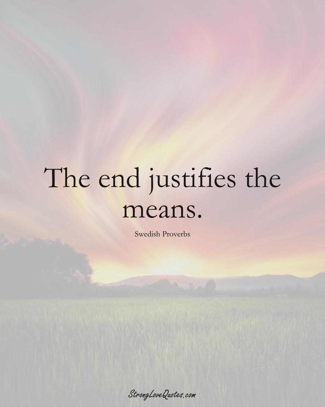 The end justifies the means. (Swedish Sayings);  #EuropeanSayings