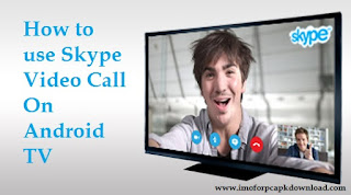 Skype Video Call On Android TV