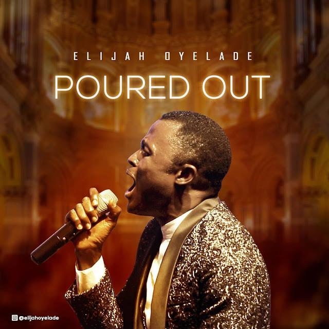 Audio + Video: Elijah Oyelade – Poured Out