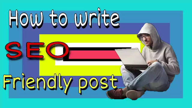 How To Write SEO Friendly Post for Blogger Blog.