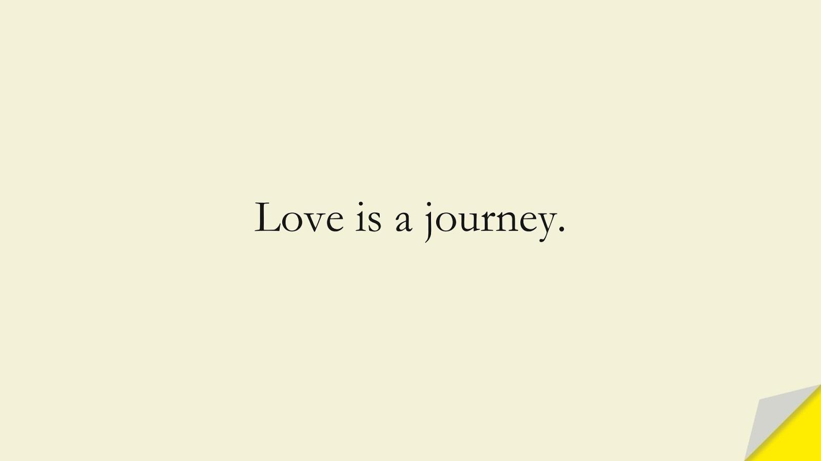 Love is a journey.FALSE