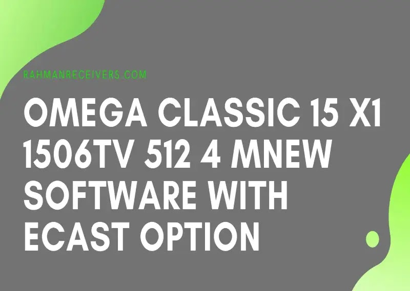 OMEGA CLASSIC 15 X1 1506TV 512 4M NEW SOFTWARE WITH ECAST OPTION 15 JUNE 2020