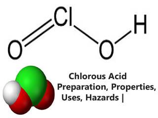 Chlorous Acid | Preparation, Properties, Uses, Hazards |