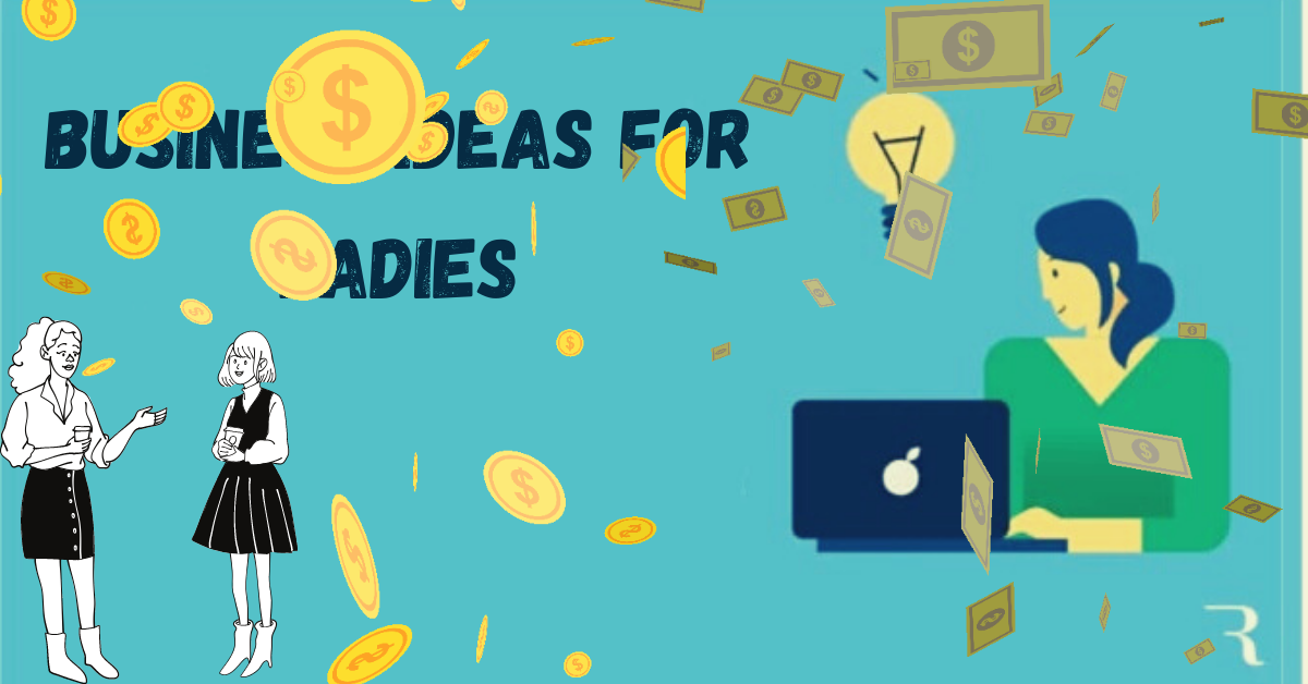 Business Ideas for ladies with low investment