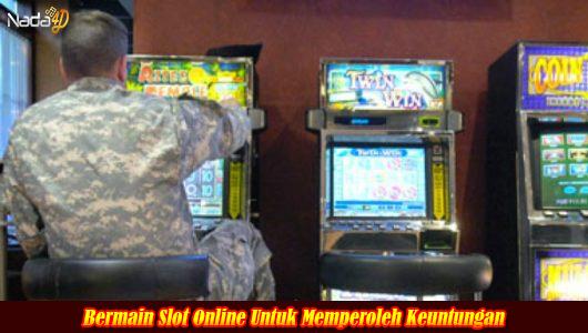 Bermain Slot Online Untuk Memperoleh Keuntungan