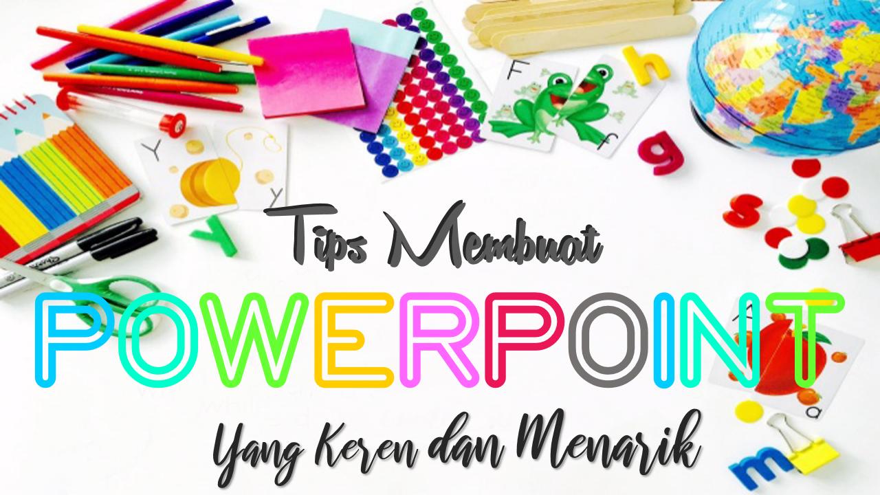 7 Tips Membuat Presentasi Power Point Dengan Desain Yang Keren Dan Menarik Perhatian Audiens Eman Mendrofa