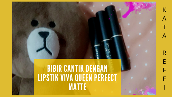 Bibir Cantik dengan Lipstik Viva Queen Perfect Matte