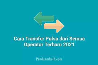 Cara Transfer Pulsa dari Semua Operator