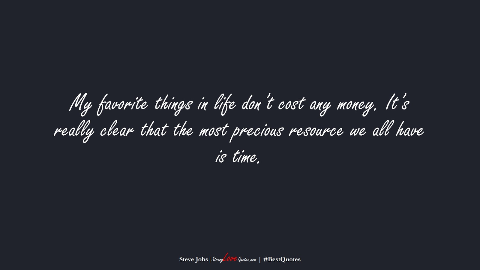 My favorite things in life don't cost any money. It's really clear that the most precious resource we all have is time. (Steve Jobs);  #BestQuotes