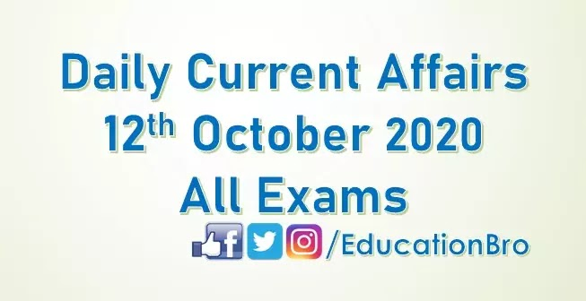 Daily Current Affairs 12th October 2020 For All Government Examinations